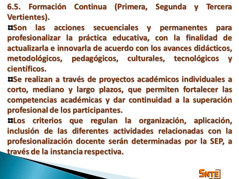 6.5. Formación Continua (Primera, Segunda y Tercera Vertientes). Son las acciones secuenciales y permanentes para profesionalizar la práctica educativ