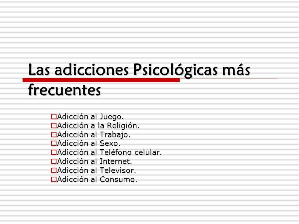 Las adicciones Psicológicas más frecuentes Adicción al Juego. Adicción al Juego. Adicción a la Religión. Adicción a la Religión. Adicción al Trabajo.