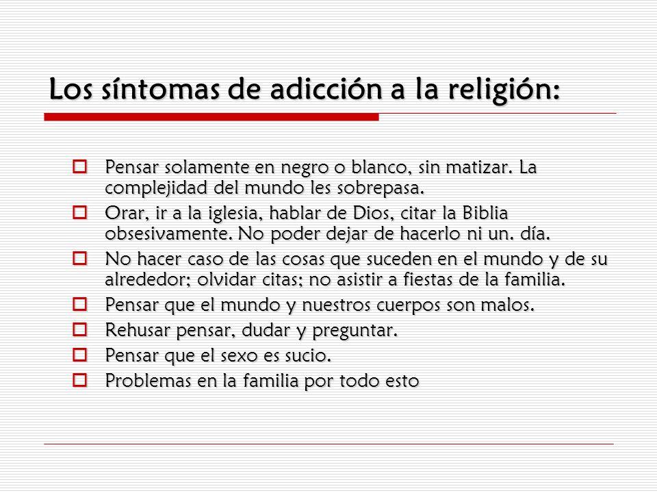 Los síntomas de adicción a la religión: Pensar solamente en negro o blanco, sin matizar. La complejidad del mundo les sobrepasa. Pensar solamente en n