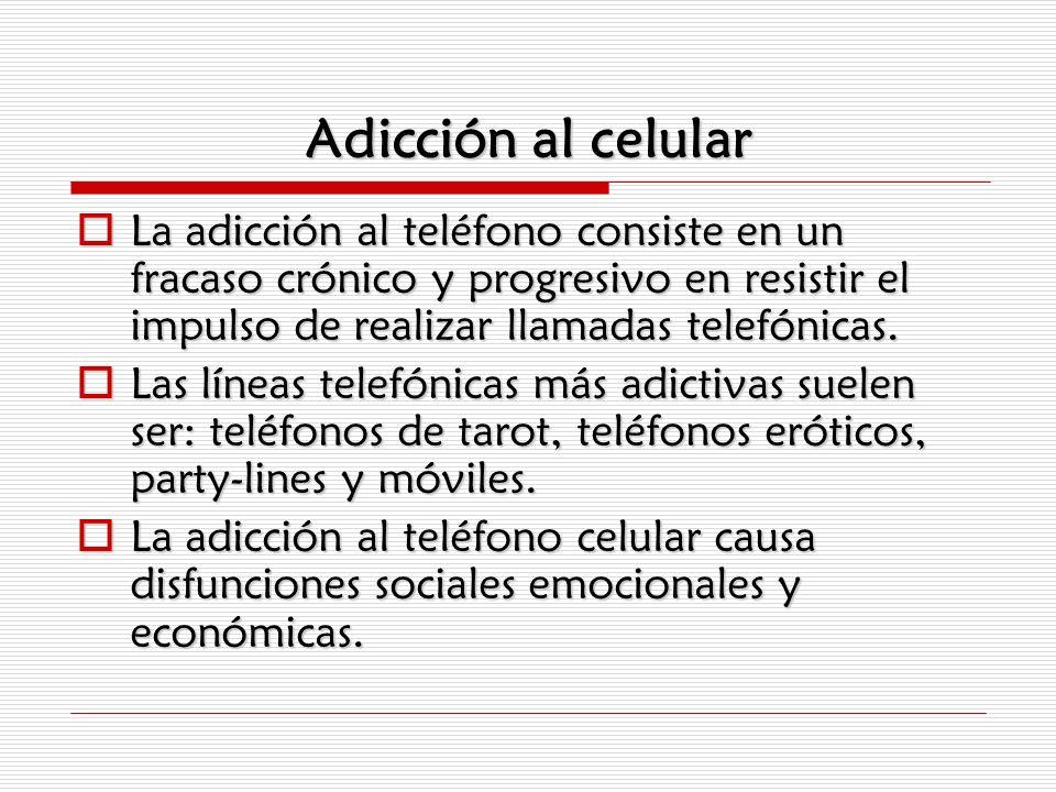 Adicción al celular La adicción al teléfono consiste en un fracaso crónico y progresivo en resistir el impulso de realizar llamadas telefónicas. La ad