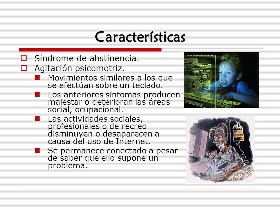 Características Síndrome de abstinencia. Agitación psicomotriz. Movimientos similares a los que se efectúan sobre un teclado. Los anteriores síntomas