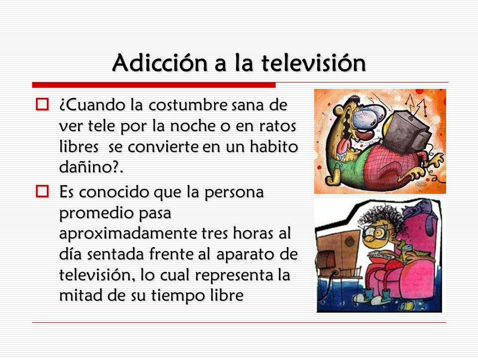 Adicción a la televisión ¿Cuando la costumbre sana de ver tele por la noche o en ratos libres se convierte en un habito dañino?. ¿Cuando la costumbre