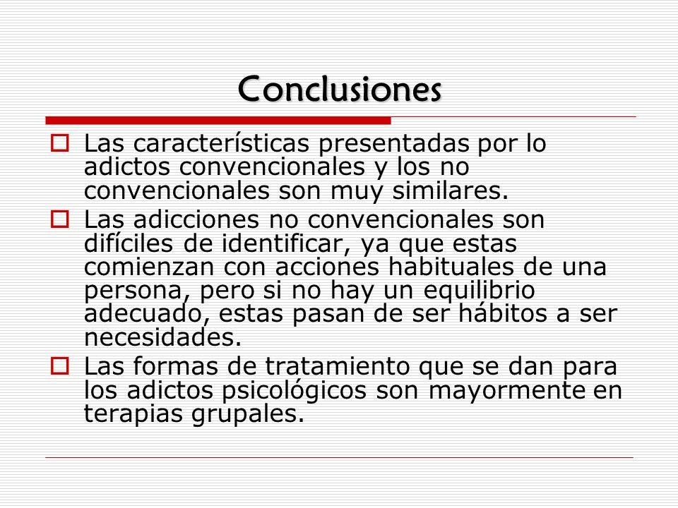 Conclusiones Las características presentadas por lo adictos convencionales y los no convencionales son muy similares. Las adicciones no convencionales