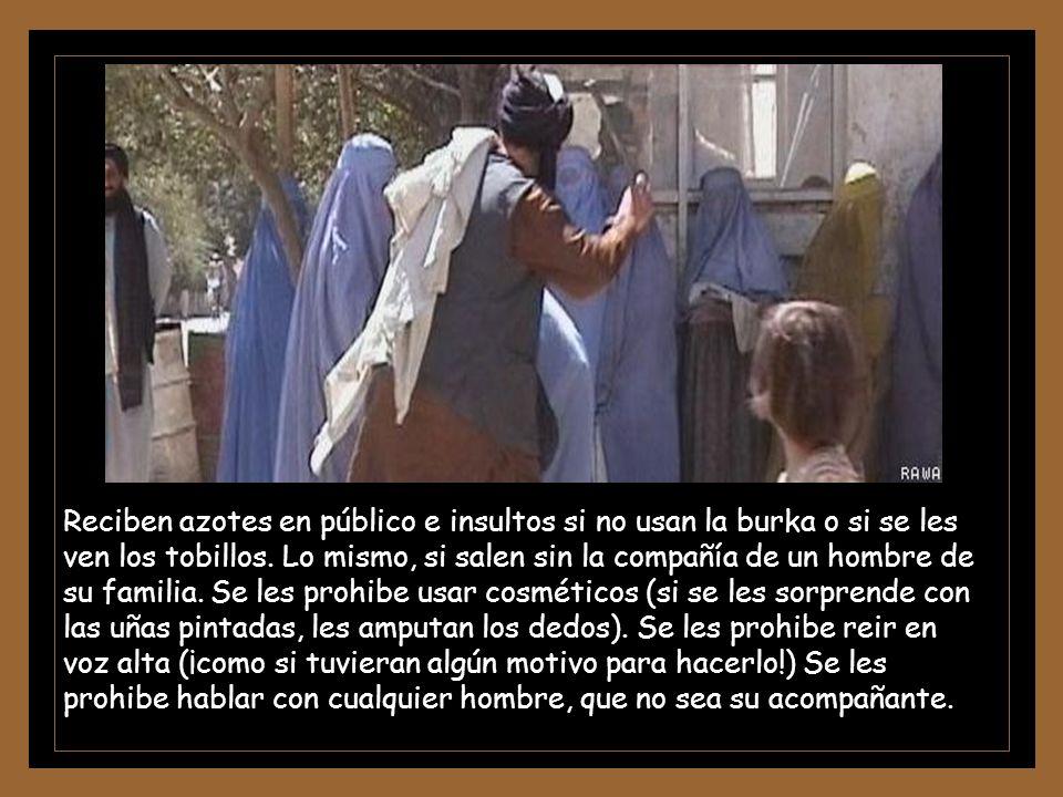 RESTRICCIONES PARA LAS MUJERES Las mujeres no pueden estudiar ni trabajar. No pueden salir solas a la calle ni hacer ruido al caminar. No pueden ser t