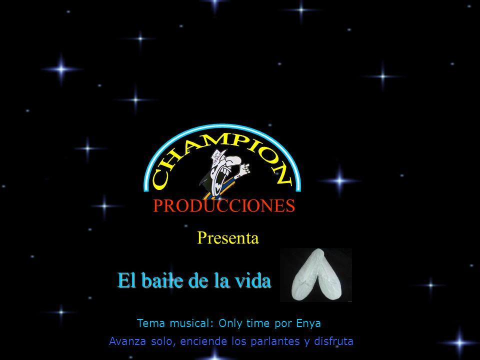 PRODUCCIONES Presenta Avanza solo, enciende los parlantes y disfruta El baile de la vida Tema musical: Only time por Enya