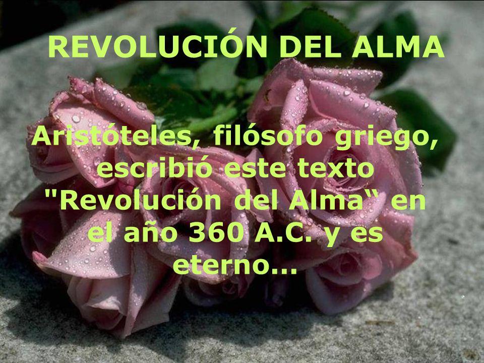 REVOLUCIÓN DEL ALMA Aristóteles, filósofo griego, escribió este texto Revolución del Alma en el año 360 A.C.