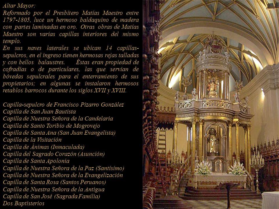 Altar Mayor: El primero fue obra de Jorge Hernández o Hernández de Galván, quien figura como entallador del retablo mayor en la Catedral de Lima en 15