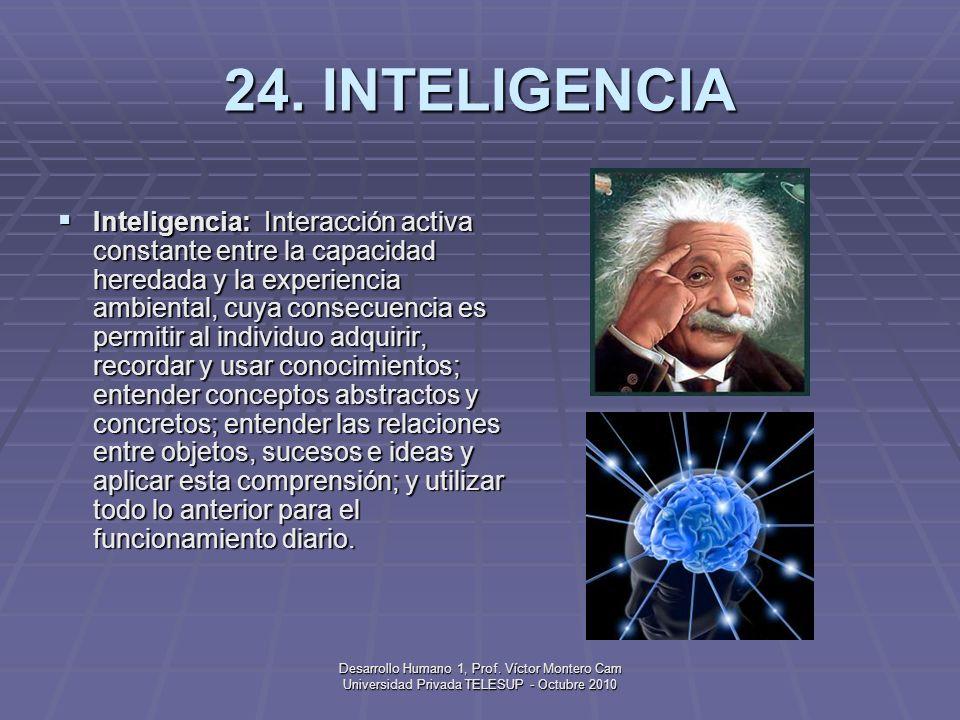 Desarrollo Humano 1, Prof. Víctor Montero Cam Universidad Privada TELESUP - Octubre 2010 23. INCONSCIENTE Inconsciente: En las teorías psicodinámicas,