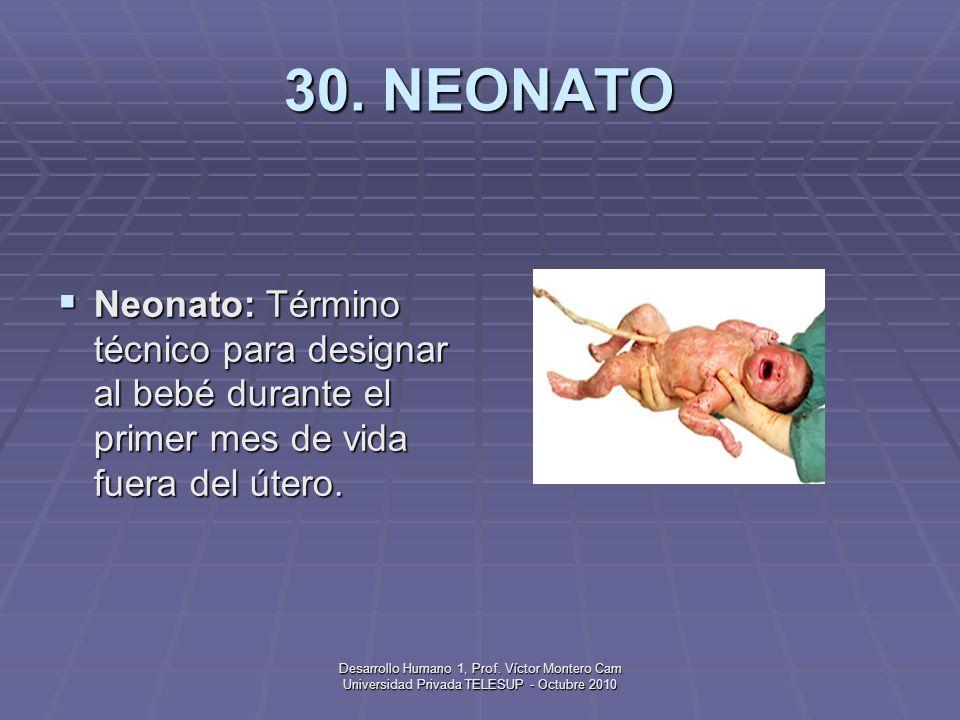 Desarrollo Humano 1, Prof. Víctor Montero Cam Universidad Privada TELESUP - Octubre 2010 29. MENARQUIA Menarquia: Primera menstruación; no indica nece