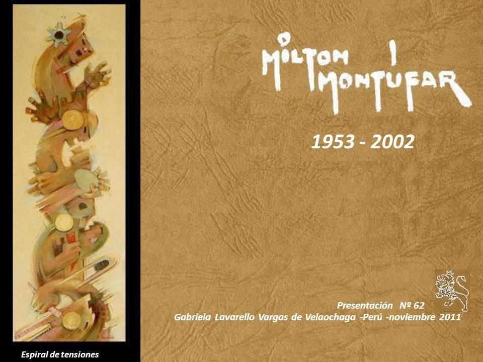 Espiral de tensiones Presentación Nº 62 Gabriela Lavarello Vargas de Velaochaga -Perú -noviembre 2011 1953 - 2002
