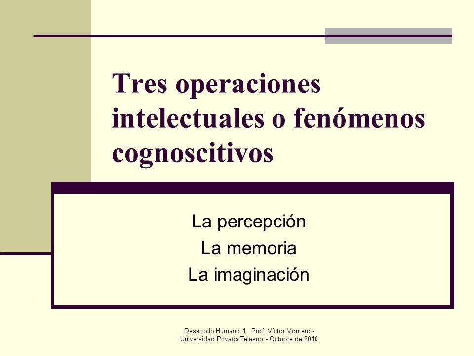 Desarrollo Humano 1, Prof.Víctor Montero - Universidad Privada Telesup - Octubre de 2010 1.