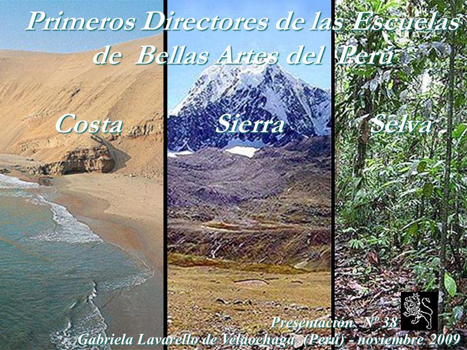 Primeros Directores de las Escuelas de Bellas Artes del Perú Costa Sierra Selva Presentación Nº 38 Gabriela Lavarello de Velaochaga (Perú) - noviembre 2009 Gabriela Lavarello de Velaochaga (Perú) - noviembre 2009