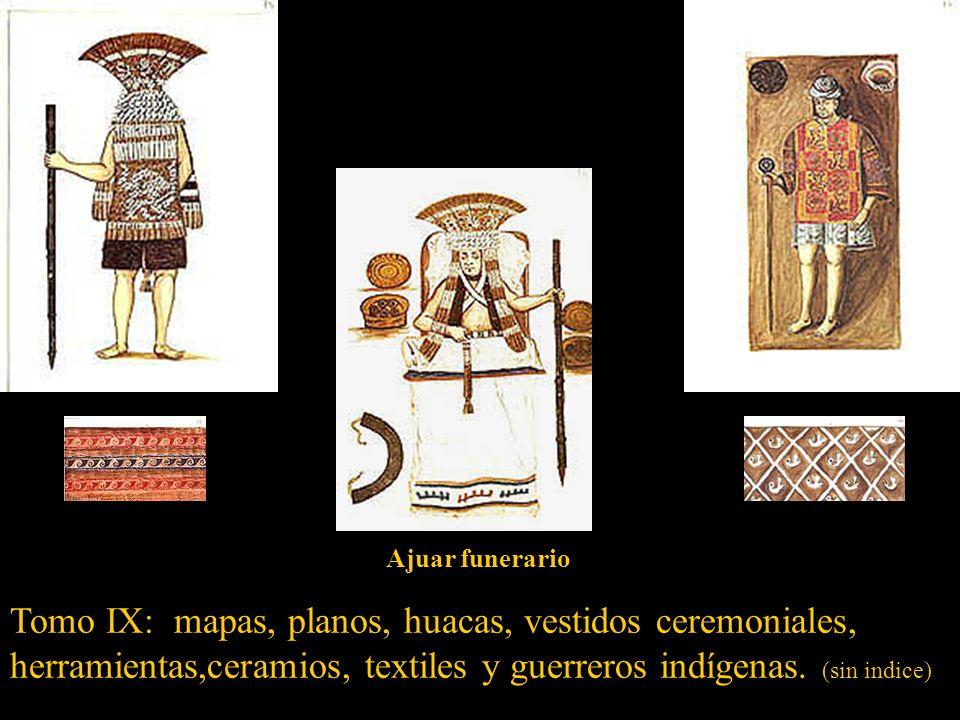 Tomo IX: mapas, planos, huacas, vestidos ceremoniales, herramientas,ceramios, textiles y guerreros indígenas. (sin indice)