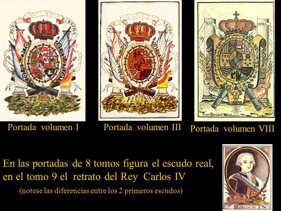 En las portadas de 8 tomos figura el escudo real, en el tomo 9 el retrato del Rey Carlos IV (notese las diferencias entre los 2 primeros escudos) Portada volumen I Portada volumen III Portada volumen VIII