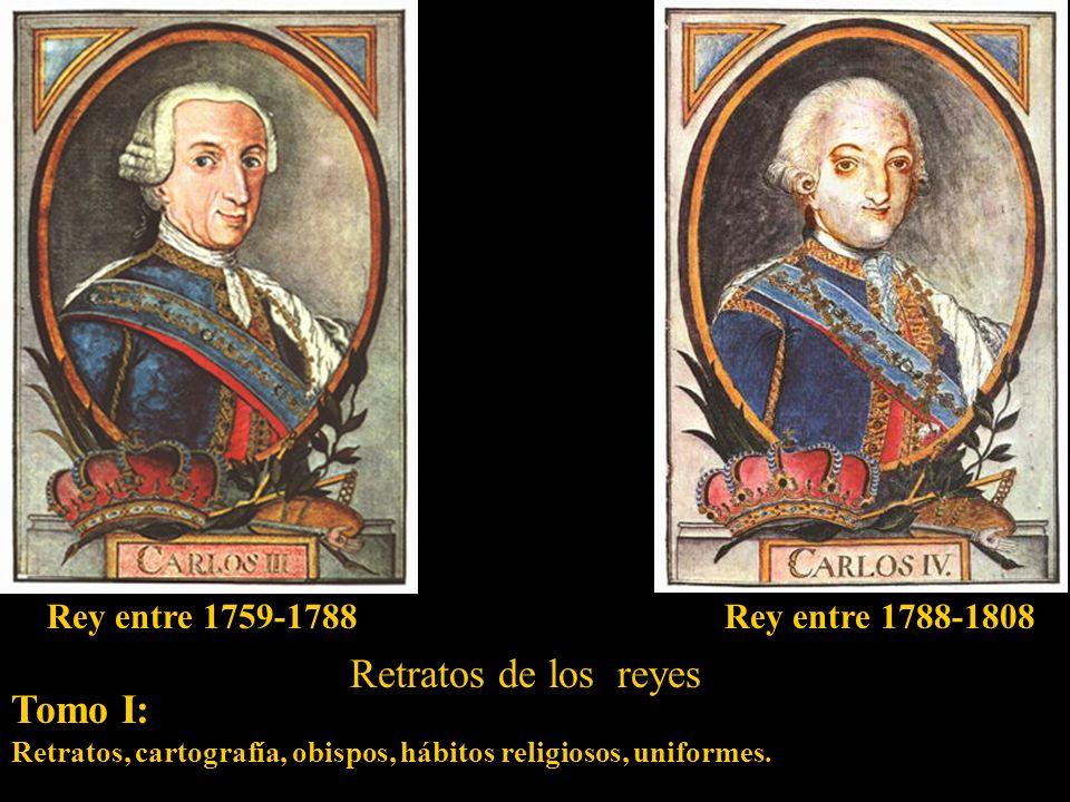 Retratos de los reyes Tomo I: Retratos, cartografía, obispos, hábitos religiosos, uniformes.