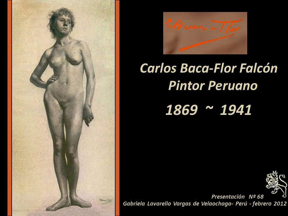1869 ~ 1941 Presentación Nº 68 Gabriela Lavarello Vargas de Velaochaga- Perú - febrero 2012 Carlos Baca-Flor Falcón Pintor Peruano