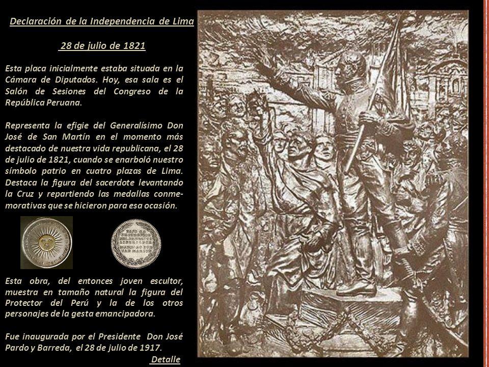 Declaración de la Independencia de Lima 28 de julio de 1821 Esta placa inicialmente estaba situada en la Cámara de Diputados.