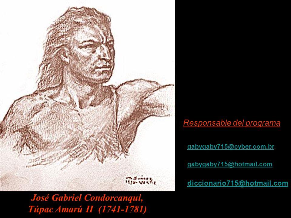 Responsable del programa gabygaby715@cyber.com.br gabygaby715@hotmail.com diccionario715@hotmail.com José Gabriel Condorcanqui, Túpac Amarú II (1741-1781)