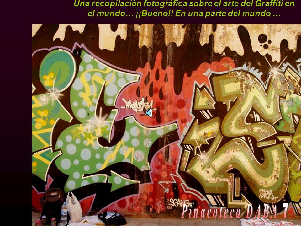 Una recopilación fotográfica sobre el arte del Graffiti en el mundo… ¡¡Bueno!.