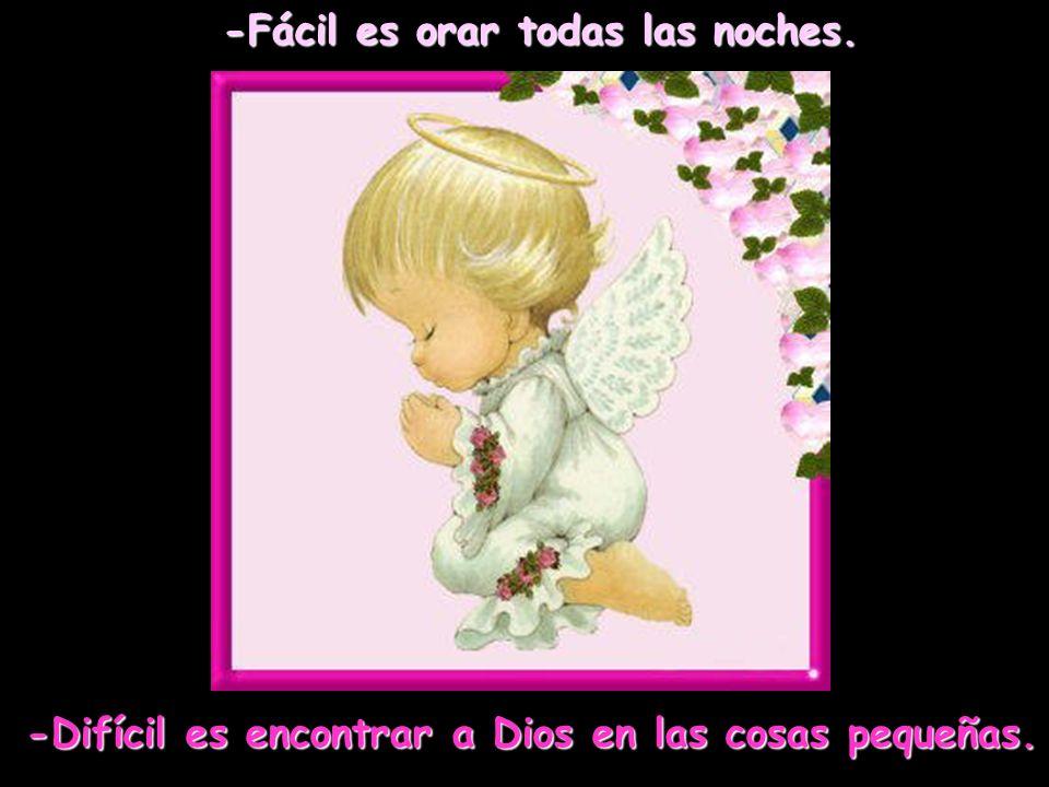 -Fácil es orar todas las noches. -Difícil es encontrar a Dios en las cosas pequeñas.