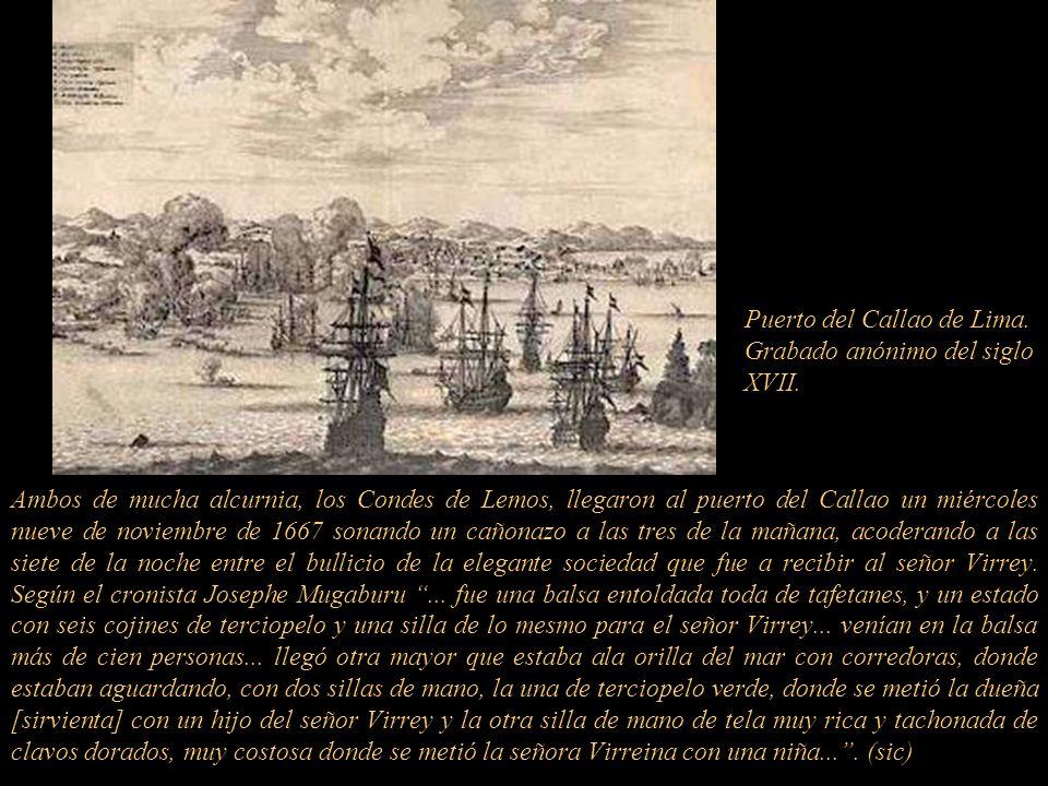 Ambos de mucha alcurnia, los Condes de Lemos, llegaron al puerto del Callao un miércoles nueve de noviembre de 1667 sonando un cañonazo a las tres de la mañana, acoderando a las siete de la noche entre el bullicio de la elegante sociedad que fue a recibir al señor Virrey.