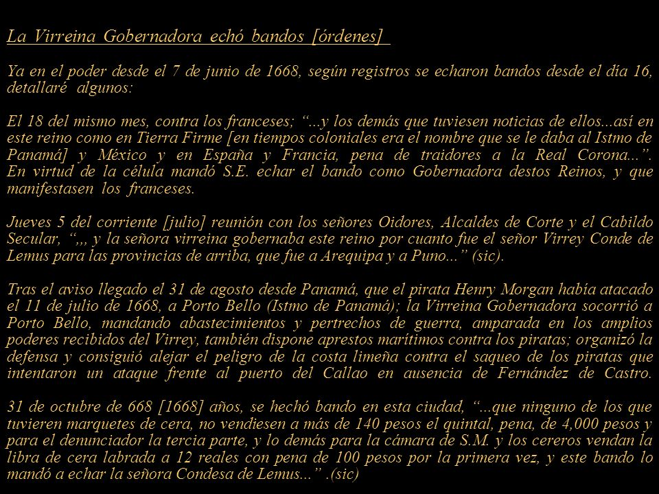 La Virreina Gobernadora echó bandos [órdenes],,,,,,,,,,,,,,,,,,,,,,,,,,,,,,,,,,,,,,,,,,,,,,,,,,,,,,,,,,, Ya en el poder desde el 7 de junio de 1668, según registros se echaron bandos desde el día 16, detallaré algunos:..............................................................................................................................