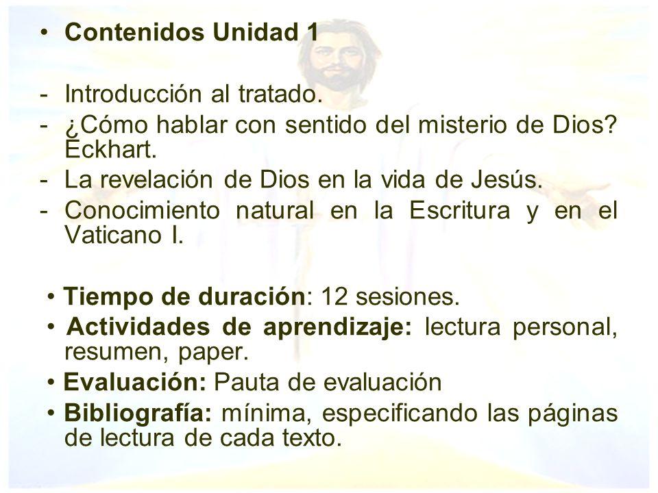 Contenidos Unidad 1 -Introducción al tratado. -¿Cómo hablar con sentido del misterio de Dios? Eckhart. -La revelación de Dios en la vida de Jesús. -Co