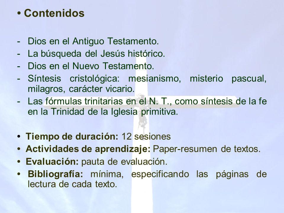 Contenidos -Dios en el Antiguo Testamento. -La búsqueda del Jesús histórico. -Dios en el Nuevo Testamento. -Síntesis cristológica: mesianismo, misteri