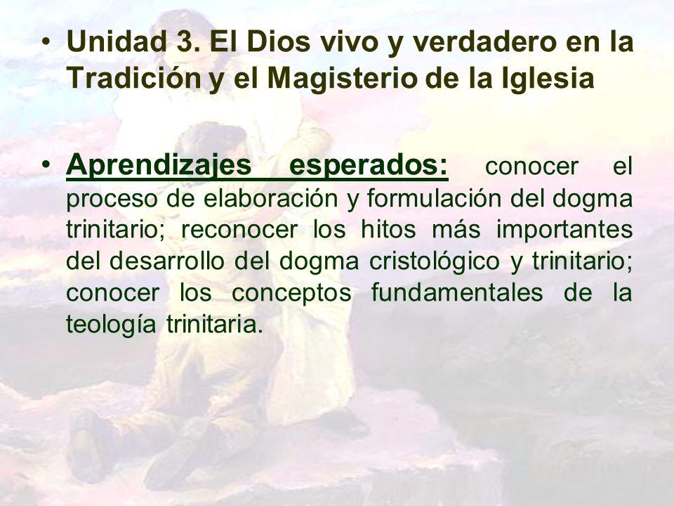 Unidad 3. El Dios vivo y verdadero en la Tradición y el Magisterio de la Iglesia Aprendizajes esperados: conocer el proceso de elaboración y formulaci