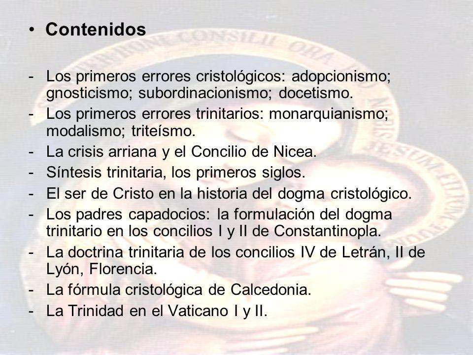 Contenidos -Los primeros errores cristológicos: adopcionismo; gnosticismo; subordinacionismo; docetismo. -Los primeros errores trinitarios: monarquian