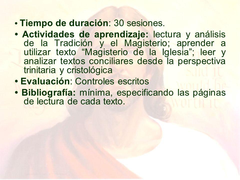 Tiempo de duración: 30 sesiones. Actividades de aprendizaje: lectura y análisis de la Tradición y el Magisterio; aprender a utilizar texto Magisterio
