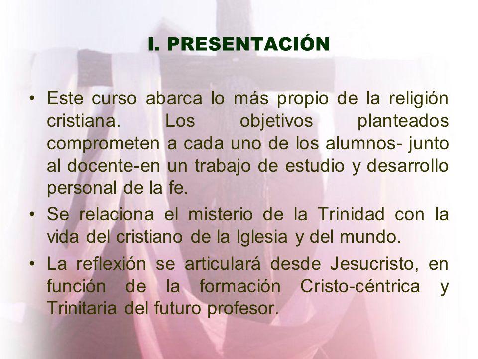 I. PRESENTACIÓN Este curso abarca lo más propio de la religión cristiana. Los objetivos planteados comprometen a cada uno de los alumnos- junto al doc