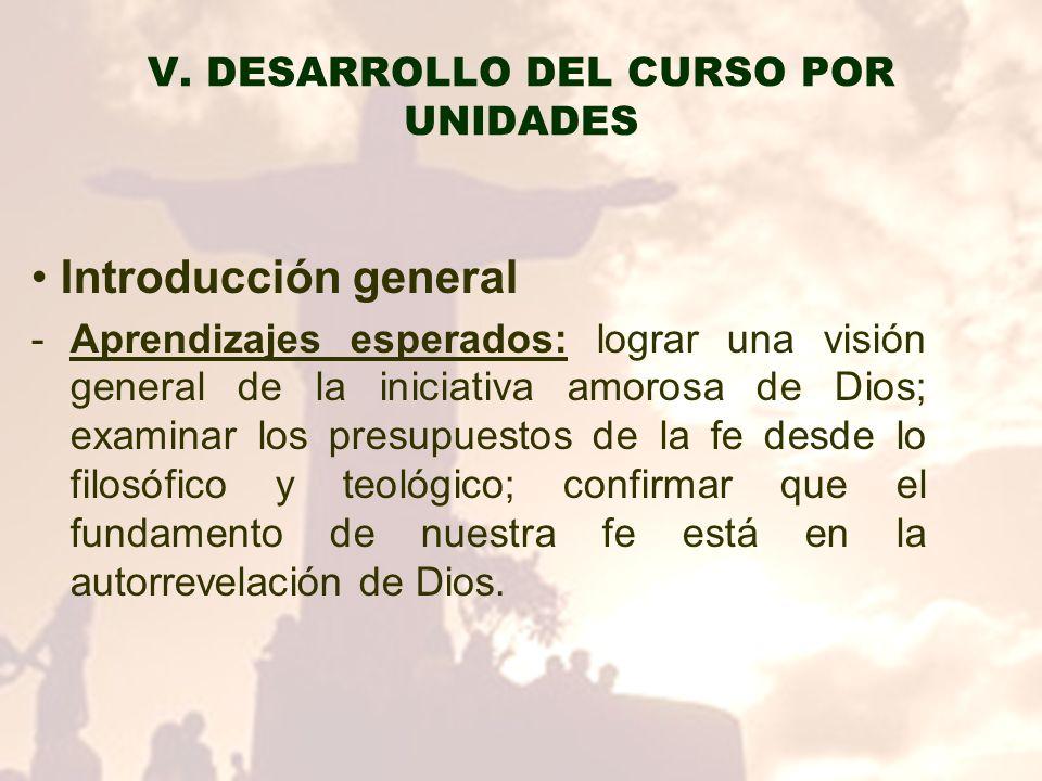 V. DESARROLLO DEL CURSO POR UNIDADES Introducción general -Aprendizajes esperados: lograr una visión general de la iniciativa amorosa de Dios; examina