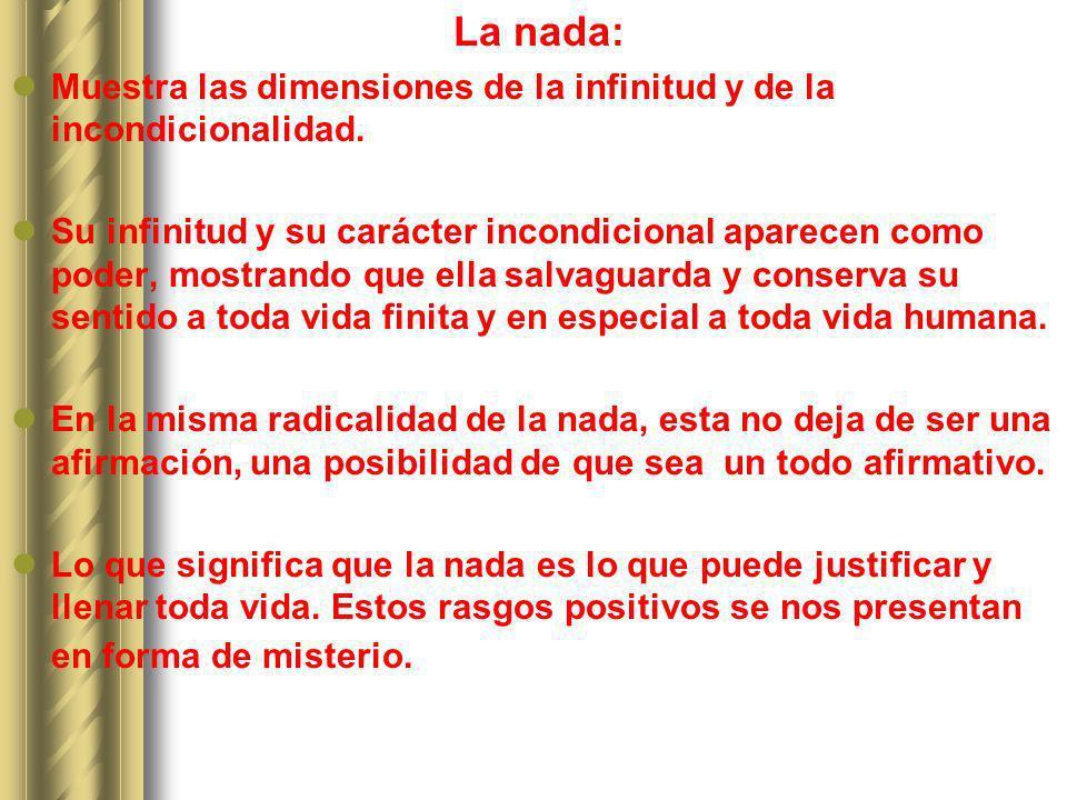 La nada: Muestra las dimensiones de la infinitud y de la incondicionalidad. Su infinitud y su carácter incondicional aparecen como poder, mostrando qu