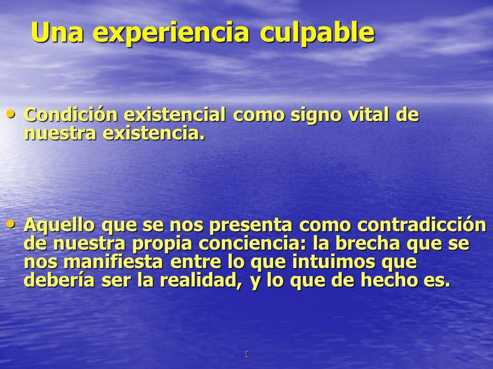 Una experiencia culpable Condición existencial como signo vital de nuestra existencia. Condición existencial como signo vital de nuestra existencia. A