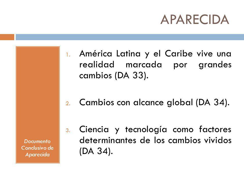 APARECIDA Documento Conclusivo de Aparecida 1. América Latina y el Caribe vive una realidad marcada por grandes cambios (DA 33). 2. Cambios con alcanc