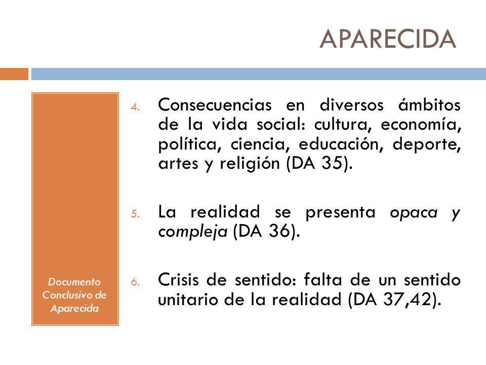 APARECIDA Documento Conclusivo de Aparecida 4. Consecuencias en diversos ámbitos de la vida social: cultura, economía, política, ciencia, educación, d