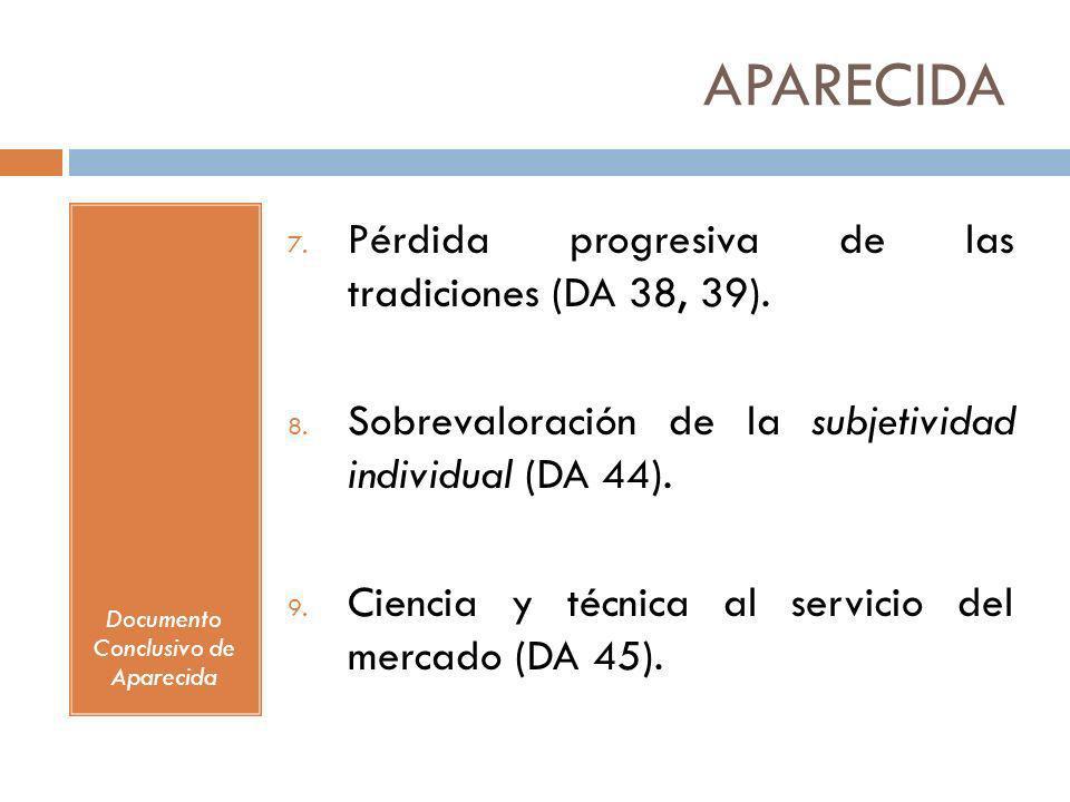 APARECIDA Documento Conclusivo de Aparecida 7. Pérdida progresiva de las tradiciones (DA 38, 39). 8. Sobrevaloración de la subjetividad individual (DA