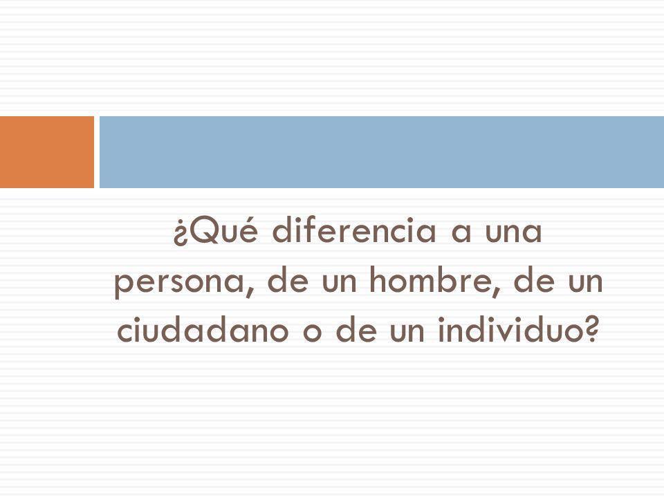 ¿Qué diferencia a una persona, de un hombre, de un ciudadano o de un individuo?