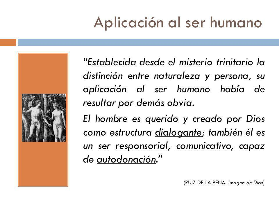 Aplicación al ser humano Establecida desde el misterio trinitario la distinción entre naturaleza y persona, su aplicación al ser humano había de resul