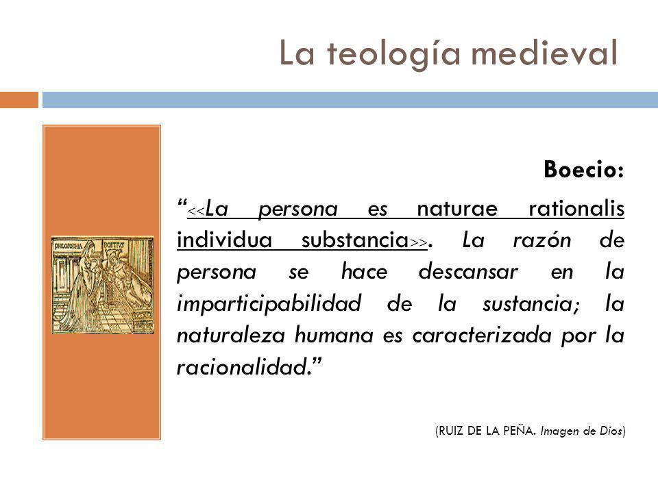 La teología medieval Boecio: >. La razón de persona se hace descansar en la imparticipabilidad de la sustancia; la naturaleza humana es caracterizada