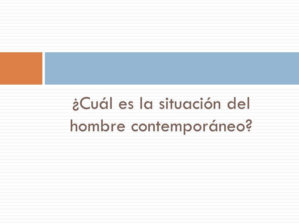 ¿Cuál es la situación del hombre contemporáneo?