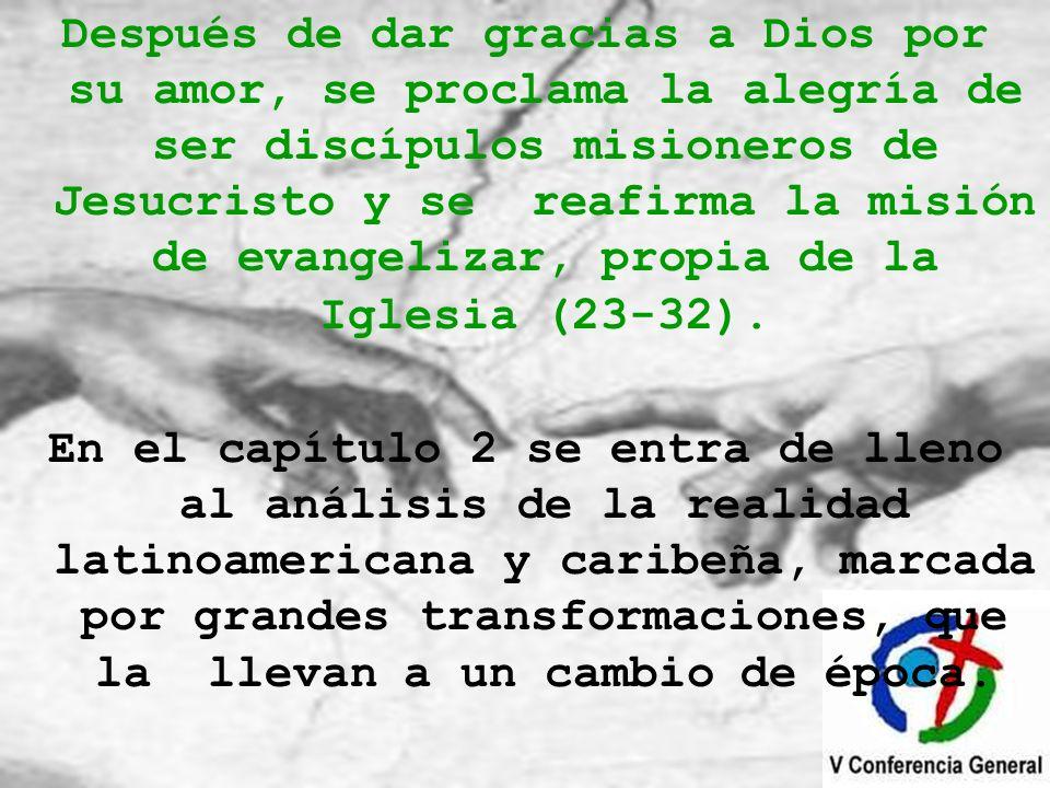 Después de dar gracias a Dios por su amor, se proclama la alegría de ser discípulos misioneros de Jesucristo y se reafirma la misión de evangelizar, p