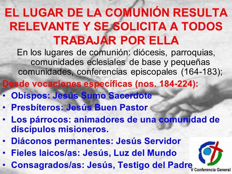 EL LUGAR DE LA COMUNIÓN RESULTA RELEVANTE Y SE SOLICITA A TODOS TRABAJAR POR ELLA En los lugares de comunión: diócesis, parroquias, comunidades eclesi