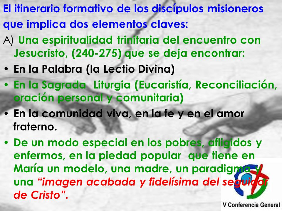 El itinerario formativo de los discípulos misioneros que implica dos elementos claves: A) Una espiritualidad trinitaria del encuentro con Jesucristo,