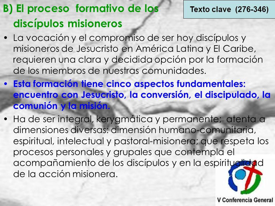 B) El proceso formativo de los discípulos misioneros La vocación y el compromiso de ser hoy discípulos y misioneros de Jesucristo en América Latina y
