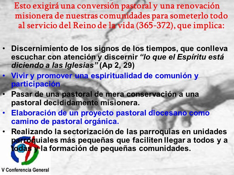 Esto exigirá una conversión pastoral y una renovación misionera de nuestras comunidades para someterlo todo al servicio del Reino de la vida (365-372)