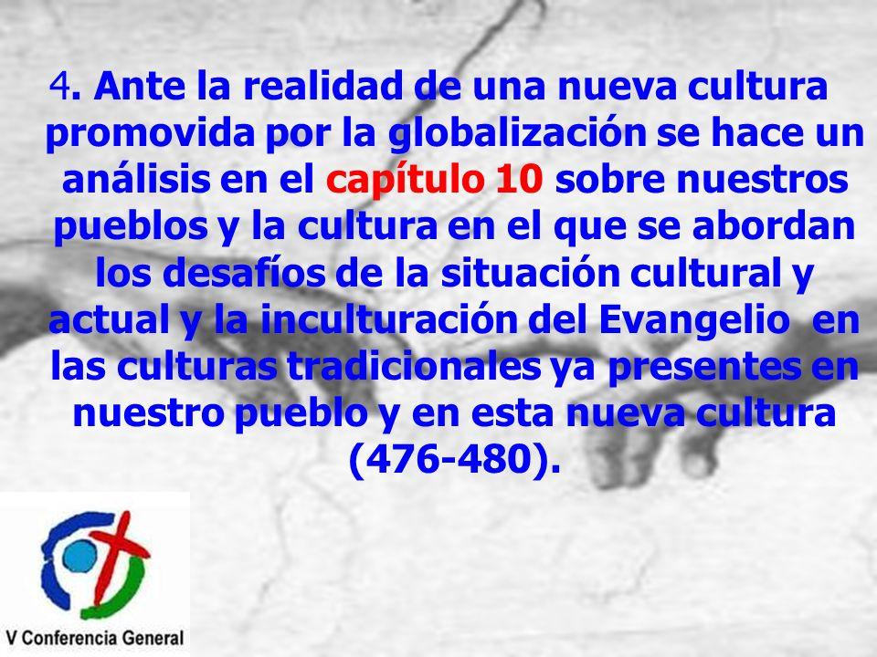 4. Ante la realidad de una nueva cultura promovida por la globalización se hace un análisis en el capítulo 10 sobre nuestros pueblos y la cultura en e