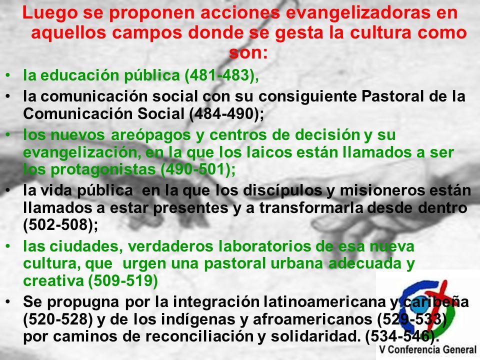 Luego se proponen acciones evangelizadoras en aquellos campos donde se gesta la cultura como son: la educación pública (481-483), la comunicación soci