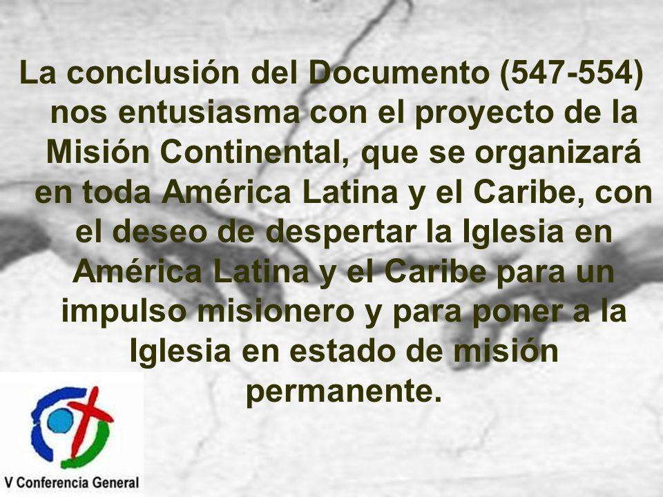 La conclusión del Documento (547-554) nos entusiasma con el proyecto de la Misión Continental, que se organizará en toda América Latina y el Caribe, c